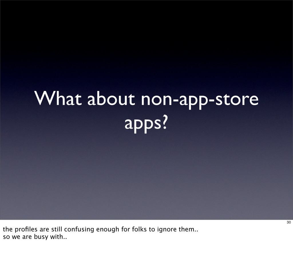 What about non-app-store apps? 30 the profiles a...
