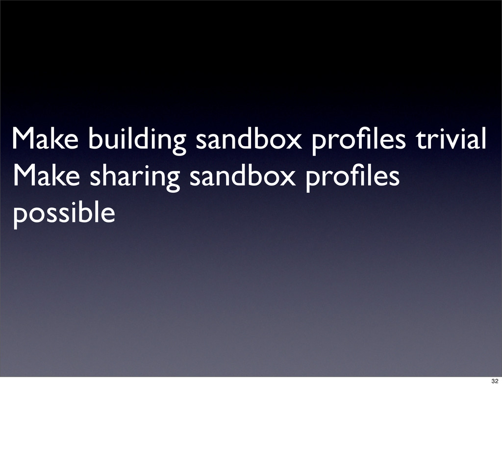 Make building sandbox profiles trivial Make shar...
