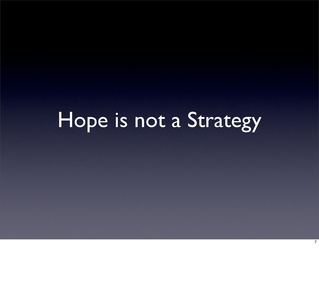 Hope is not a Strategy 7
