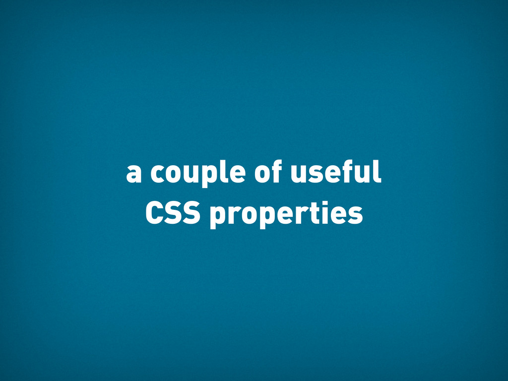 a couple of useful CSS properties
