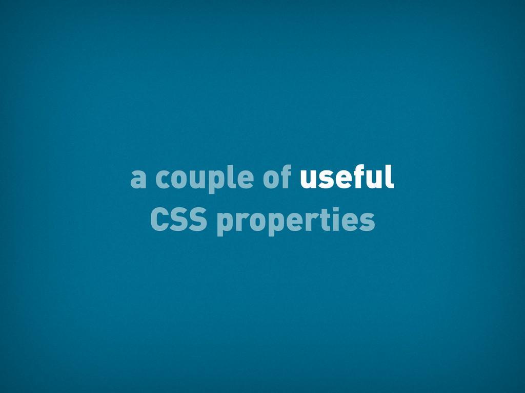 a couple of useful CSS properties useful