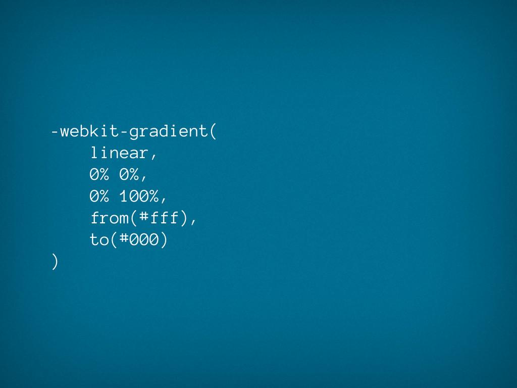 -webkit-gradient( linear, 0% 0%, 0% 100%, from(...