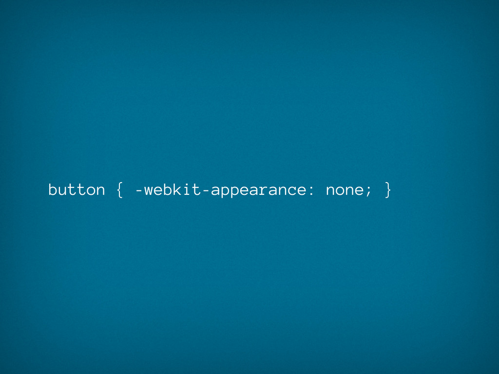 button { -webkit-appearance: none; }