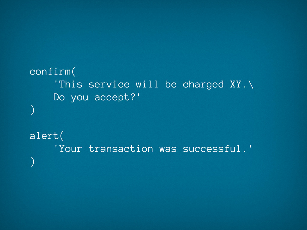 confirm( 'This service will be charged XY.\ Do ...