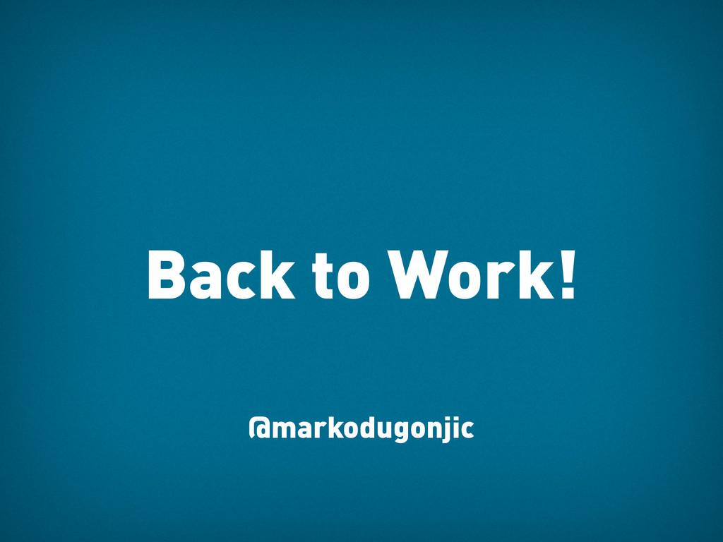 Back to Work! @markodugonjic