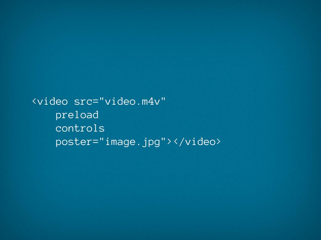 "<video src=""video.m4v"" preload controls poster=..."