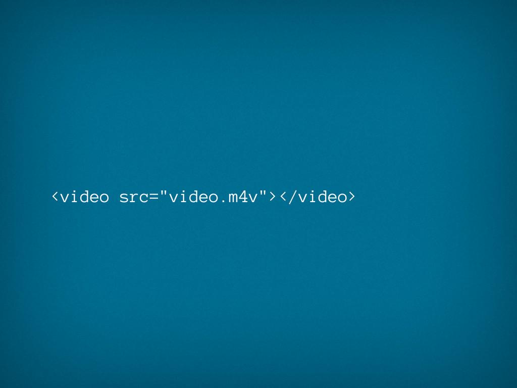 "<video src=""video.m4v""></video>"
