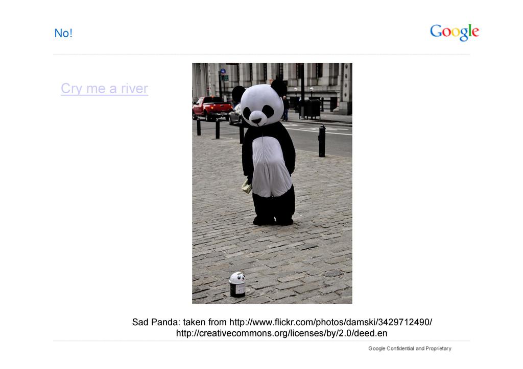 No! Cry me a river Sad Panda: taken from http:/...