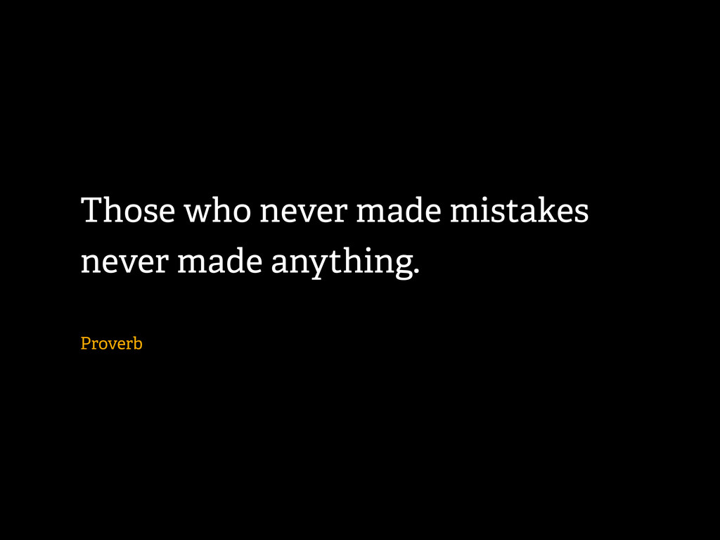 Those who never made mistakes never made anythi...