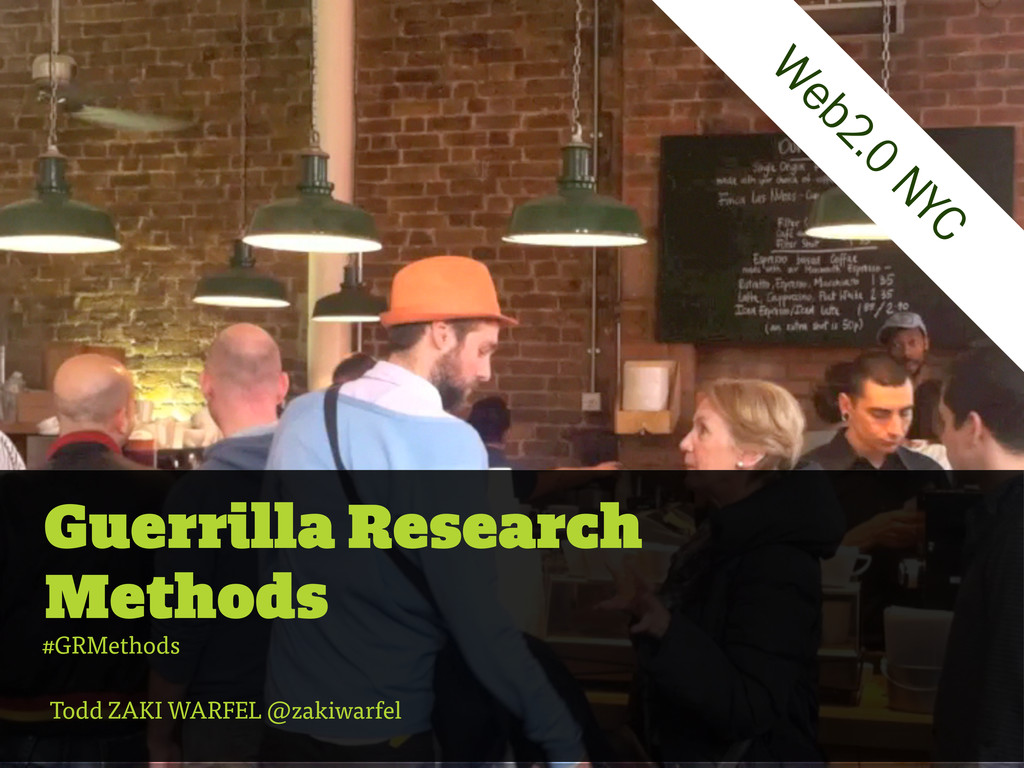 Guerrilla Research Methods Todd ZAKI WARFEL @za...
