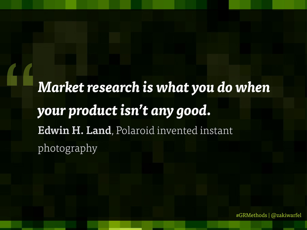 #GRMethods | @zakiwarfel Market research is wha...