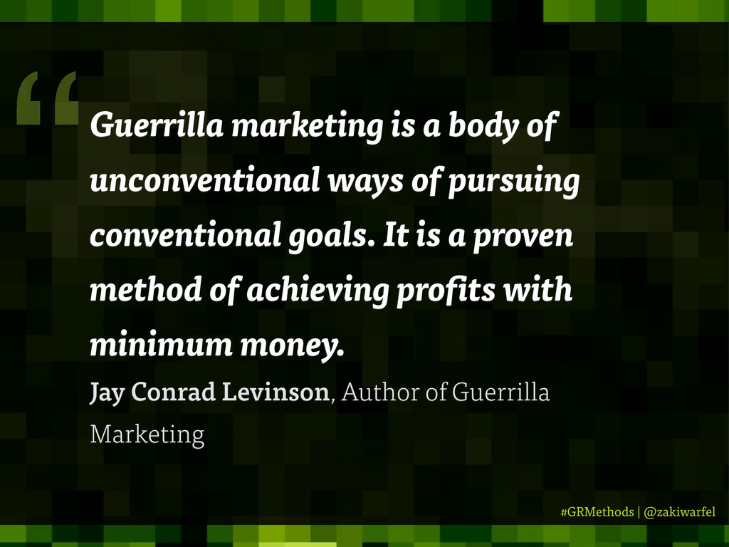 #GRMethods | @zakiwarfel Guerrilla marketing is...