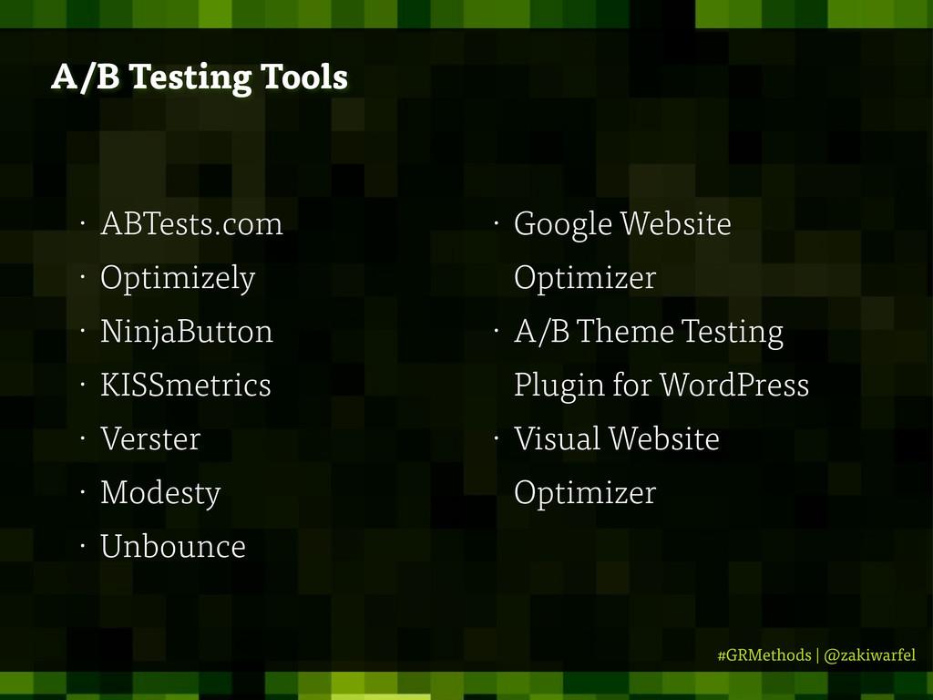 #GRMethods   @zakiwarfel A/B Testing Tools • AB...