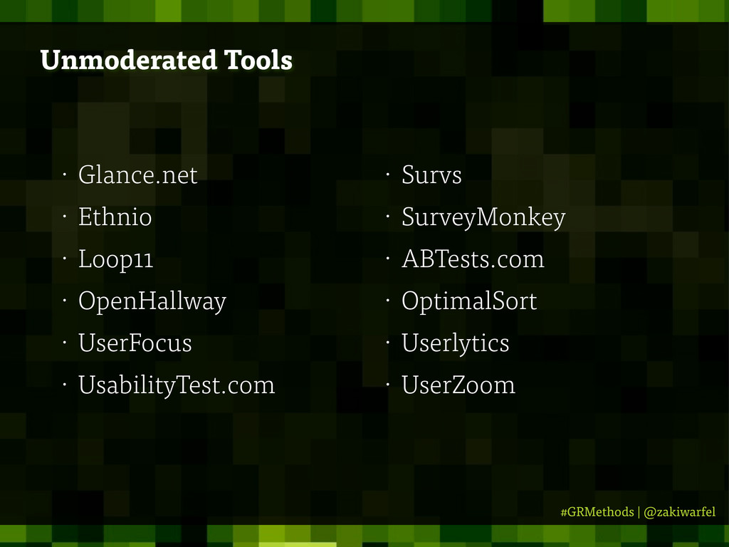#GRMethods | @zakiwarfel Unmoderated Tools • Gl...
