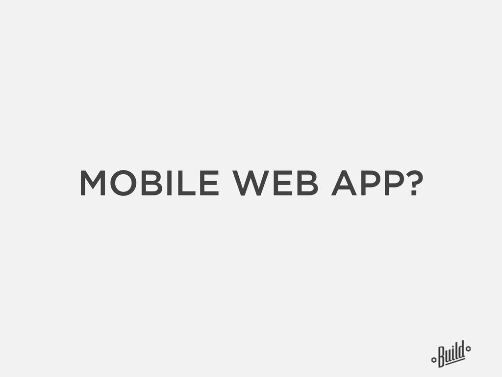 MOBILE WEB APP?