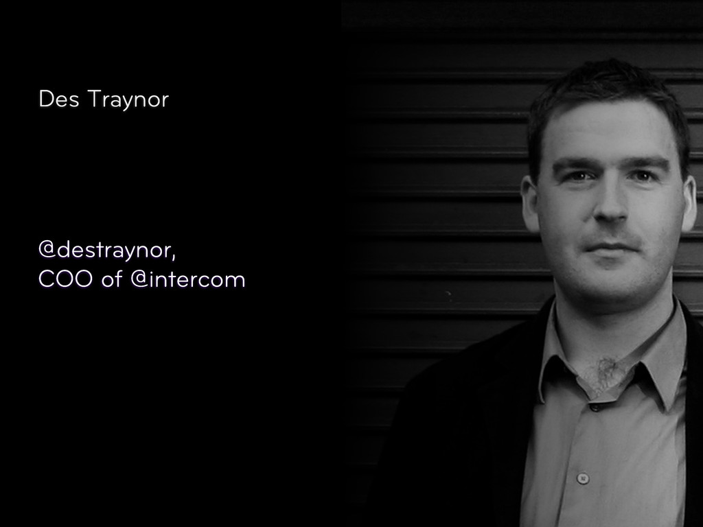 Des Traynor @destraynor, COO of @intercom