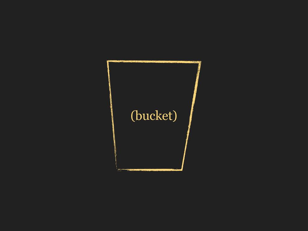 (bucket)