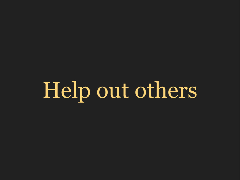 Help out others
