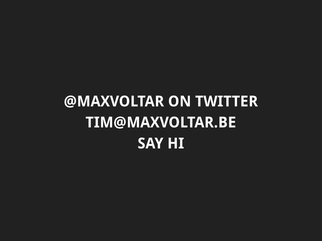 @MAXVOLTAR ON TWITTER TIM@MAXVOLTAR.BE SAY HI