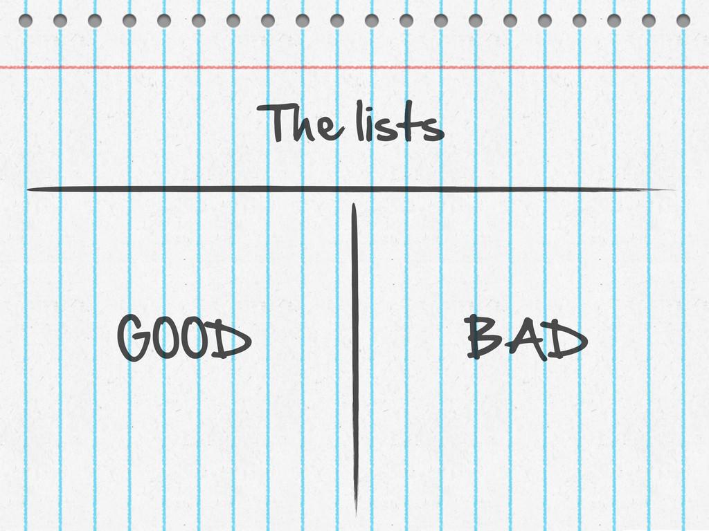 The lists GOOD BAD