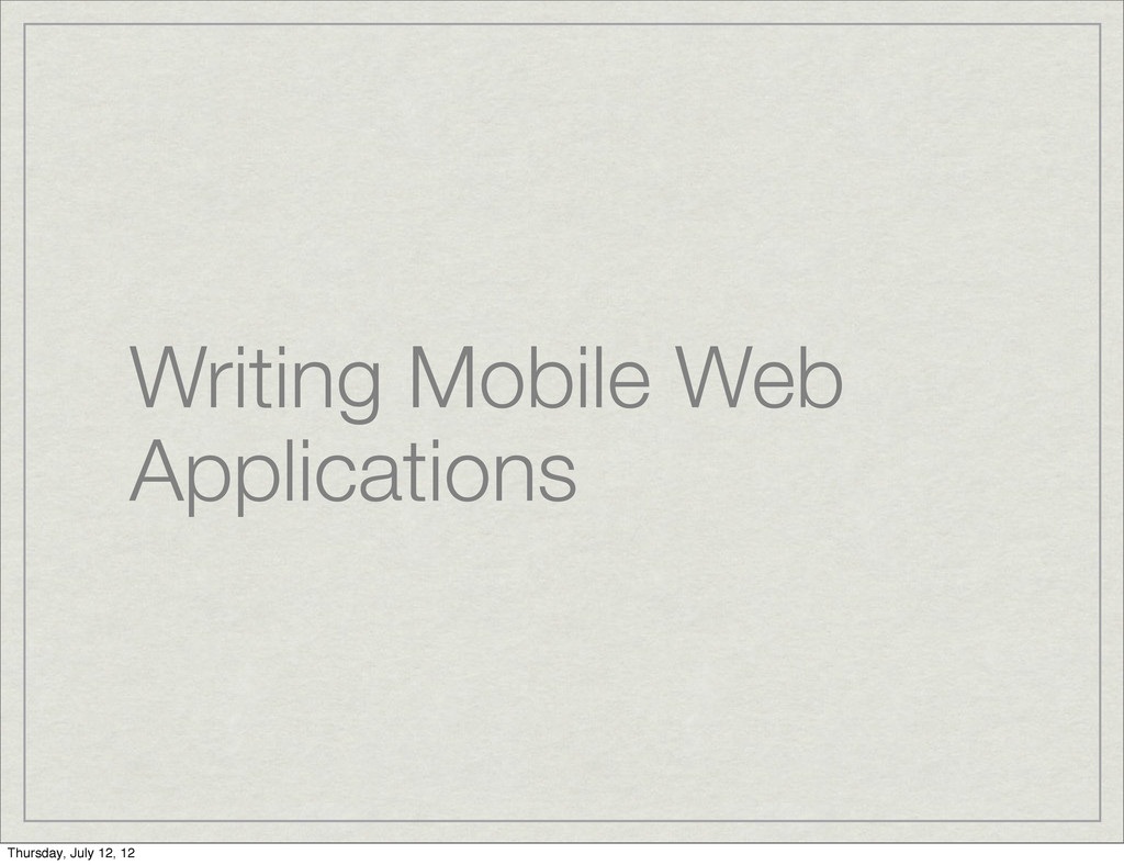 Writing Mobile Web Applications Thursday, July ...