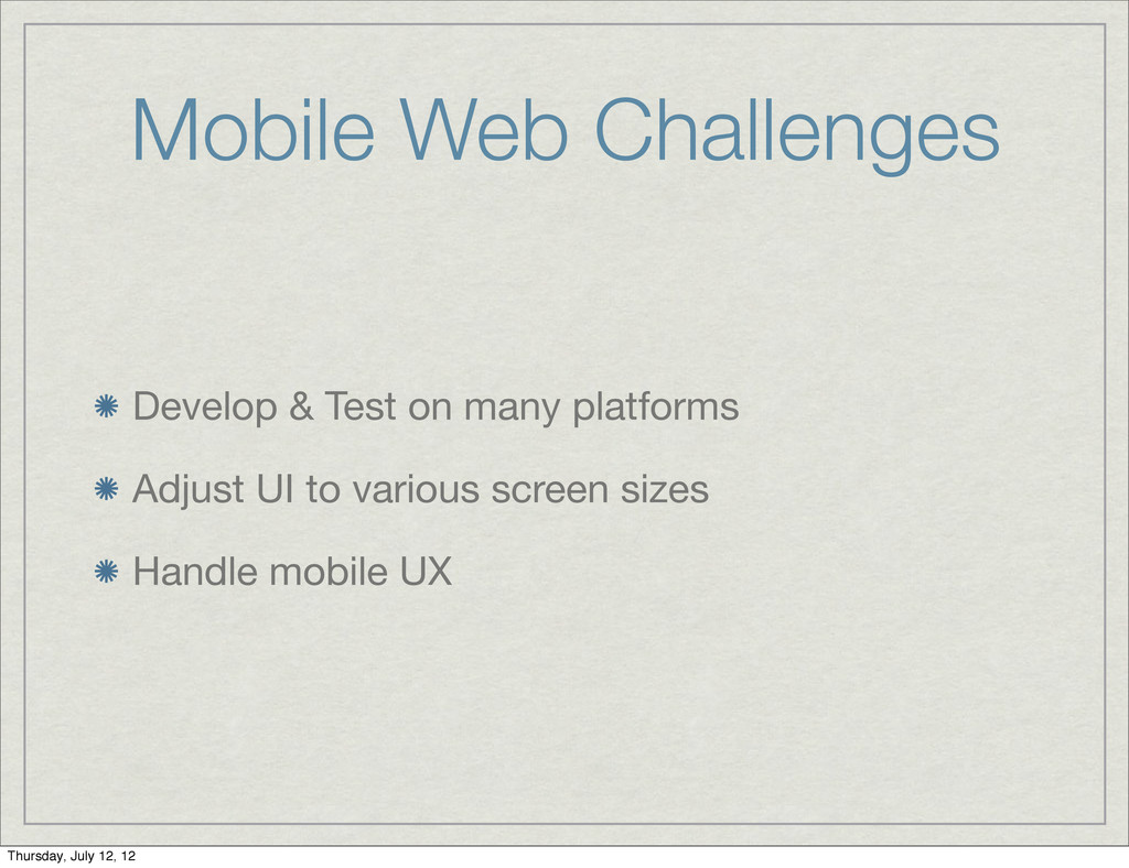 Mobile Web Challenges Develop & Test on many pl...
