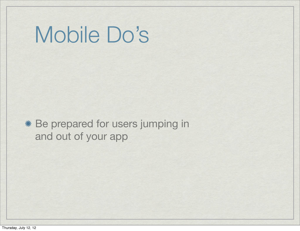 Mobile Do's Be prepared for users jumping in an...