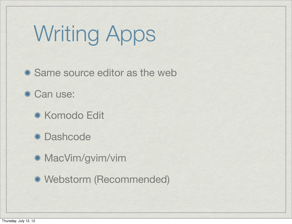 Writing Apps Same source editor as the web Can ...