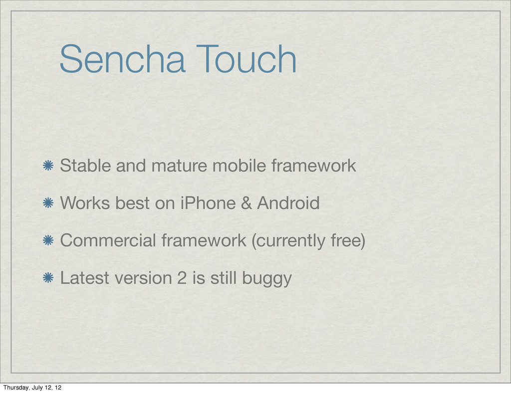 Sencha Touch Stable and mature mobile framework...