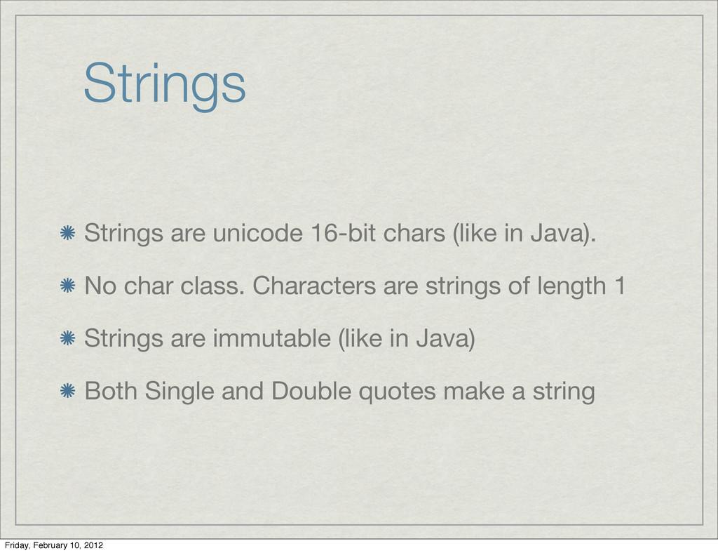 Strings Strings are unicode 16-bit chars (like ...