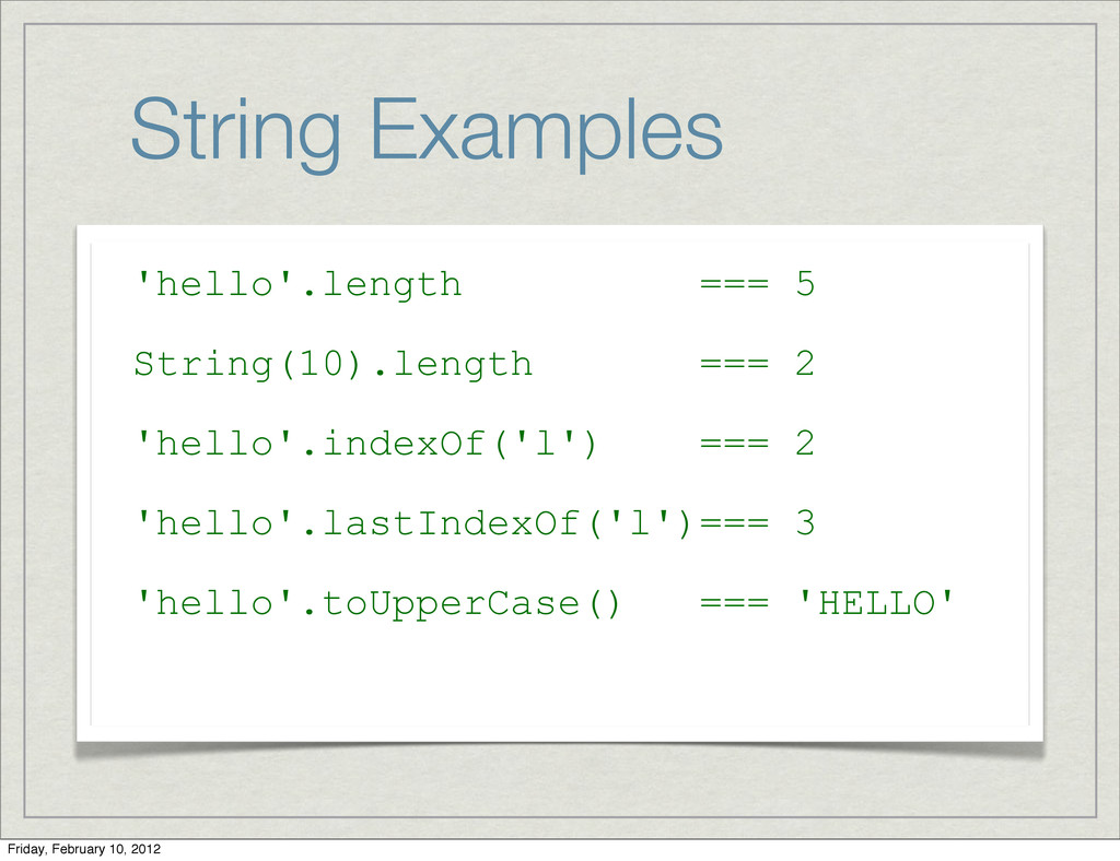 String Examples 'hello'.length === 5 String(10)...