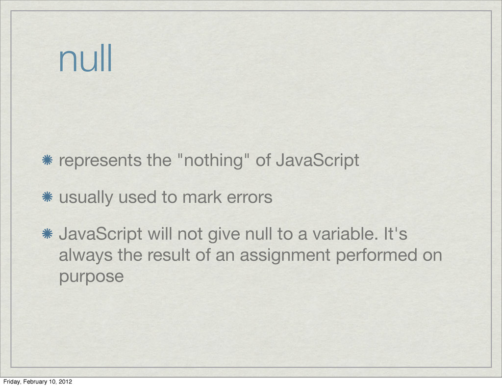"null represents the ""nothing"" of JavaScript usu..."