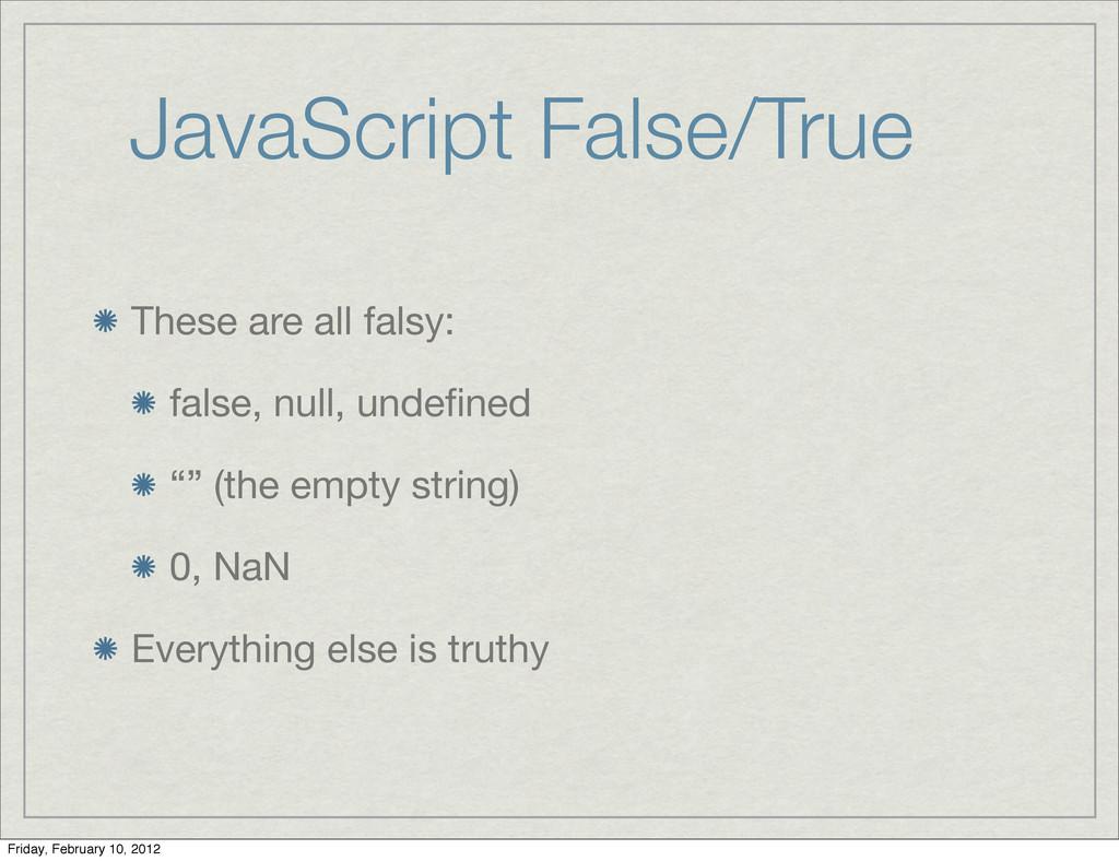 JavaScript False/True These are all falsy: fals...