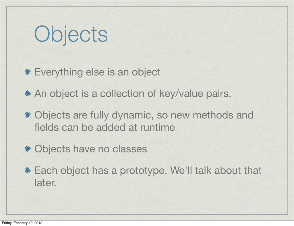 Objects Everything else is an object An object ...