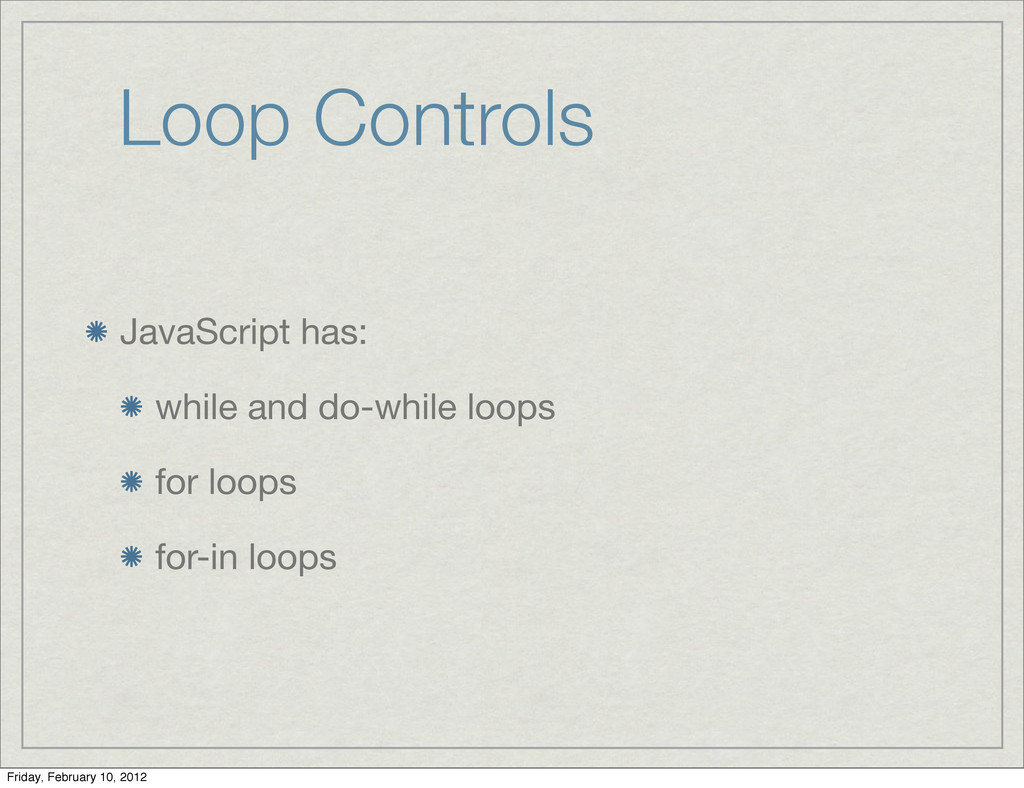 Loop Controls JavaScript has: while and do-whil...