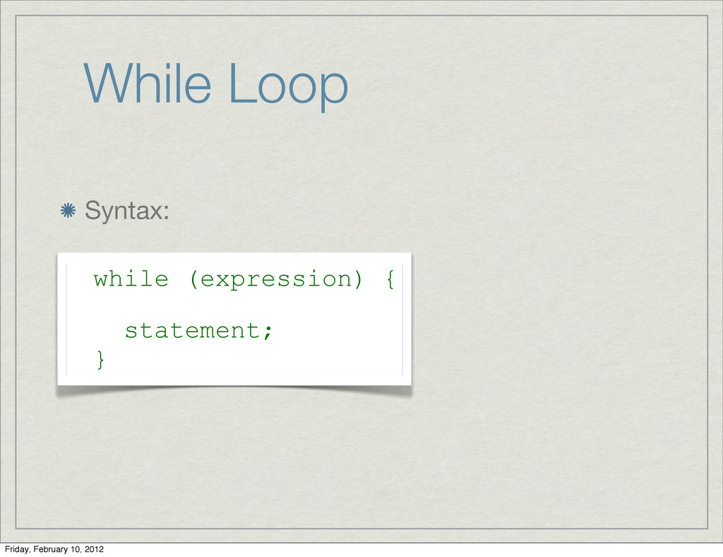 While Loop Syntax: while (expression) { stateme...