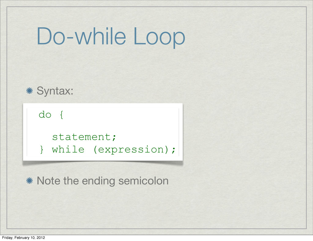 Do-while Loop Syntax: Note the ending semicolon...
