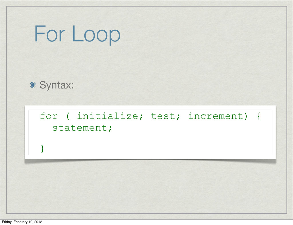 For Loop Syntax: for ( initialize; test; increm...