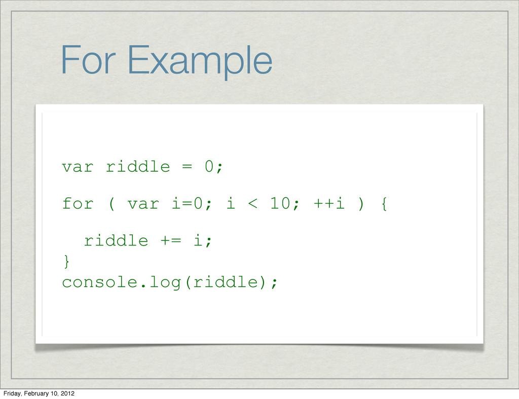 For Example var riddle = 0; for ( var i=0; i < ...