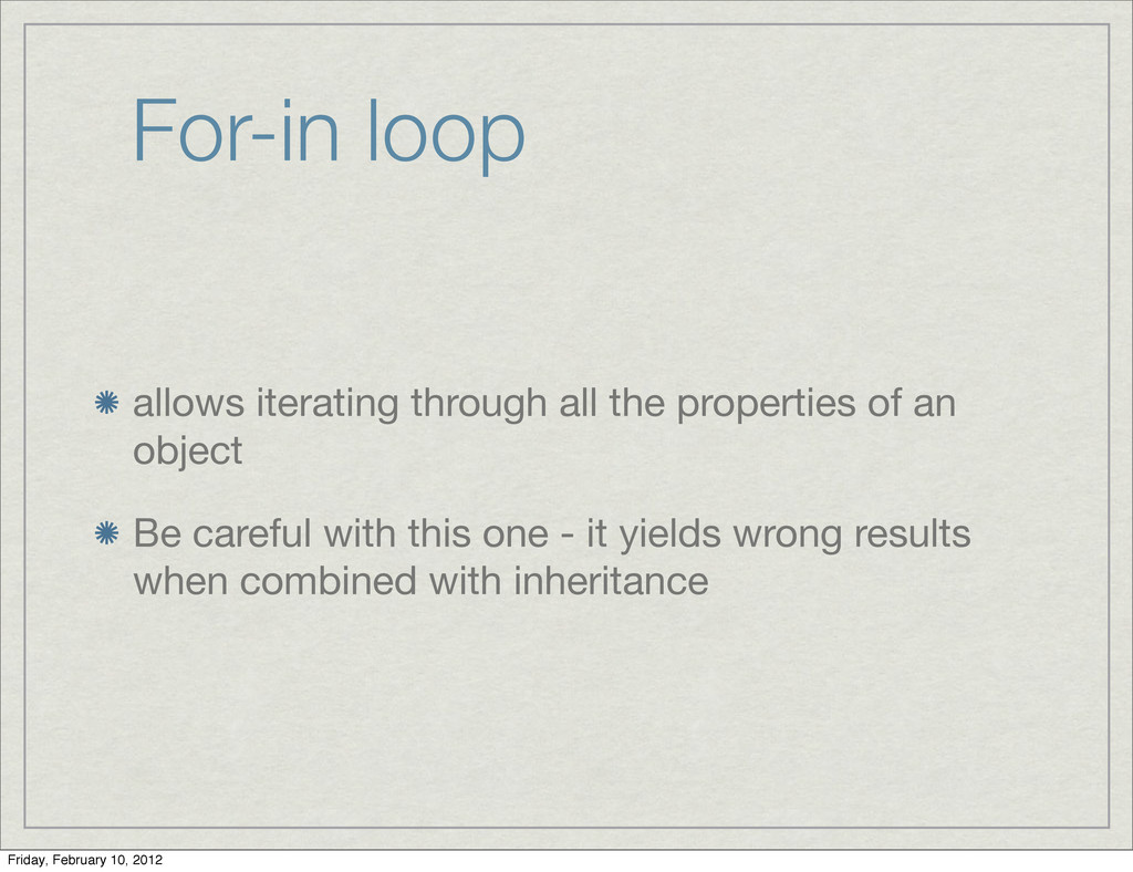 For-in loop allows iterating through all the pr...