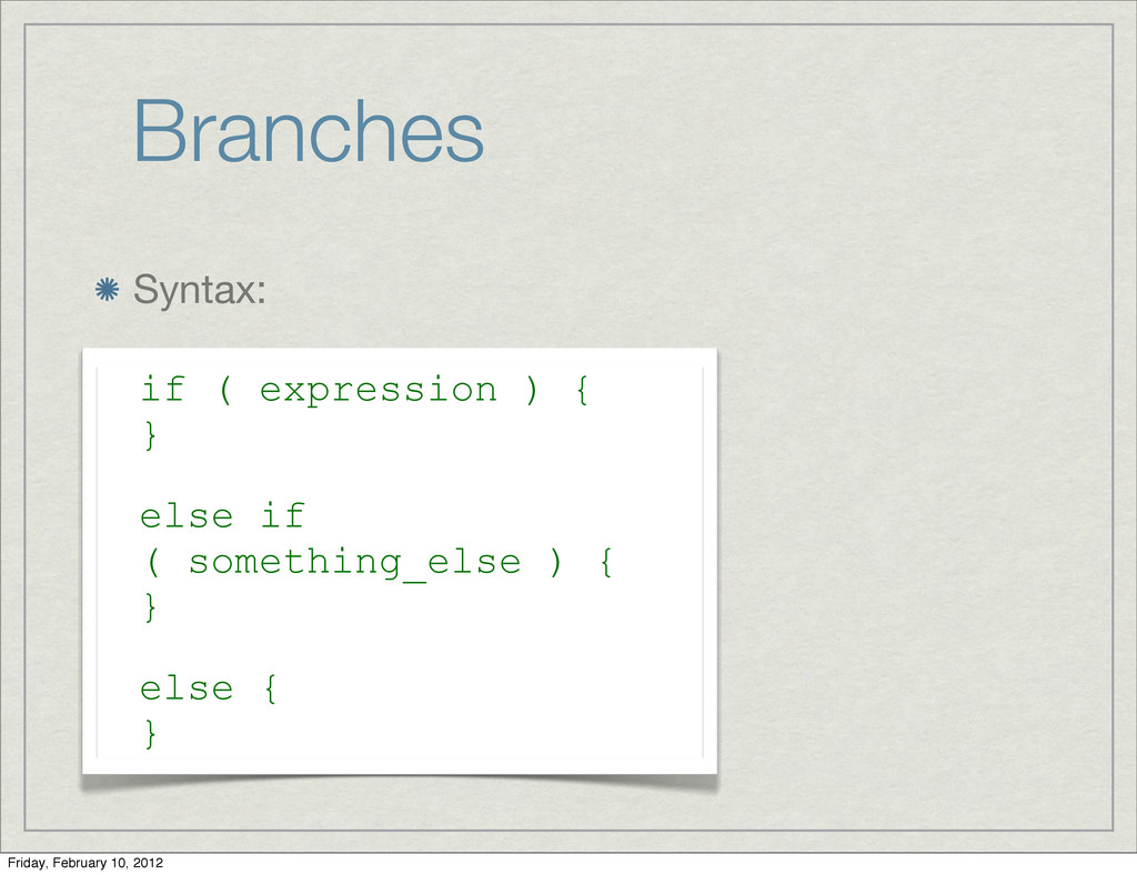 Branches Syntax: if ( expression ) { } else if ...