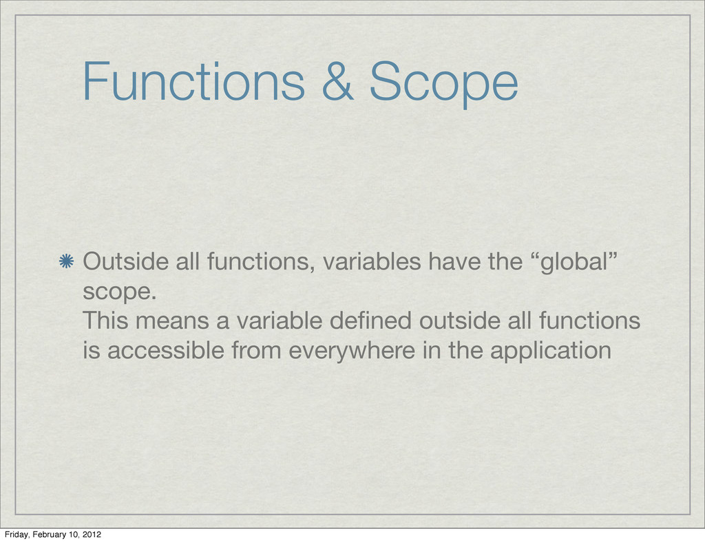 Functions & Scope Outside all functions, variab...
