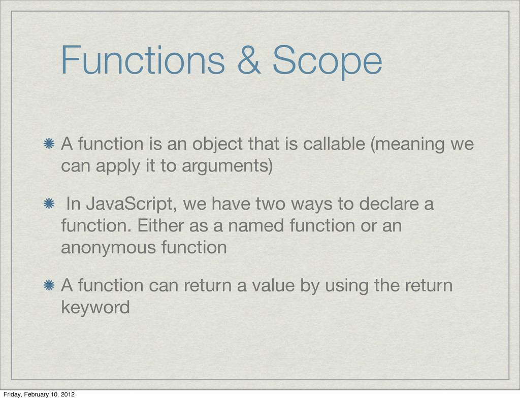 Functions & Scope A function is an object that ...
