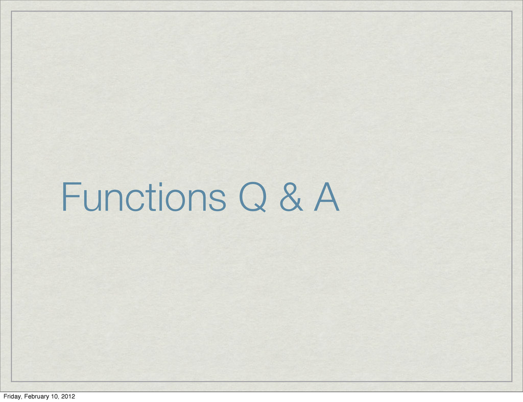 Functions Q & A Friday, February 10, 2012