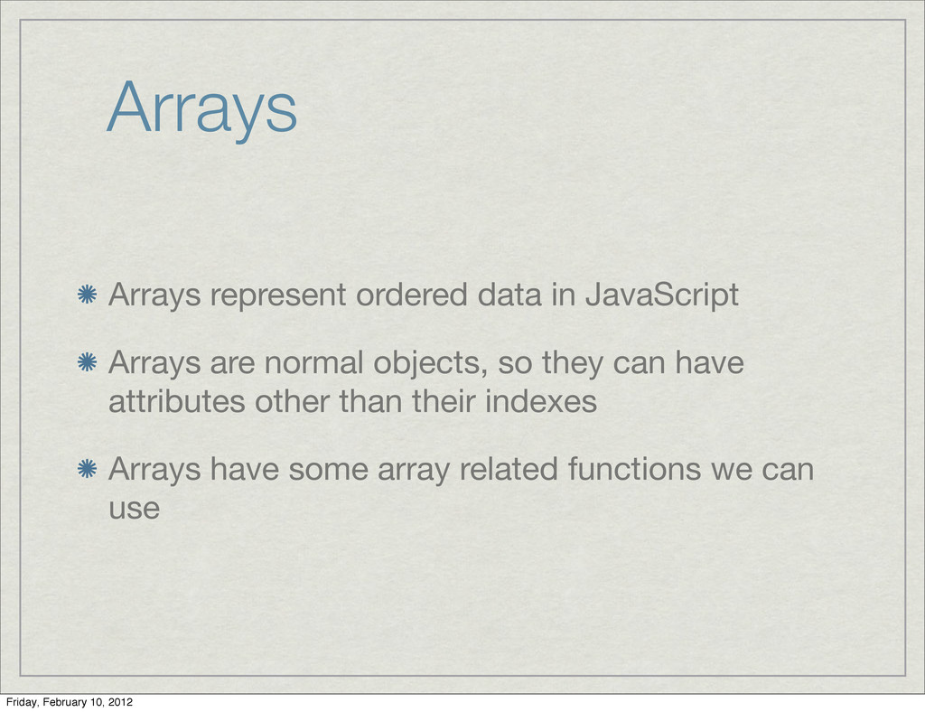 Arrays Arrays represent ordered data in JavaScr...