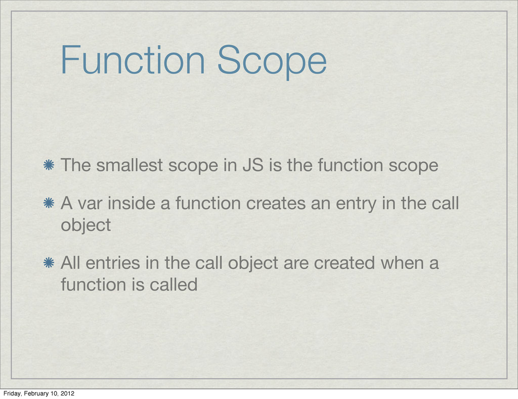 Function Scope The smallest scope in JS is the ...