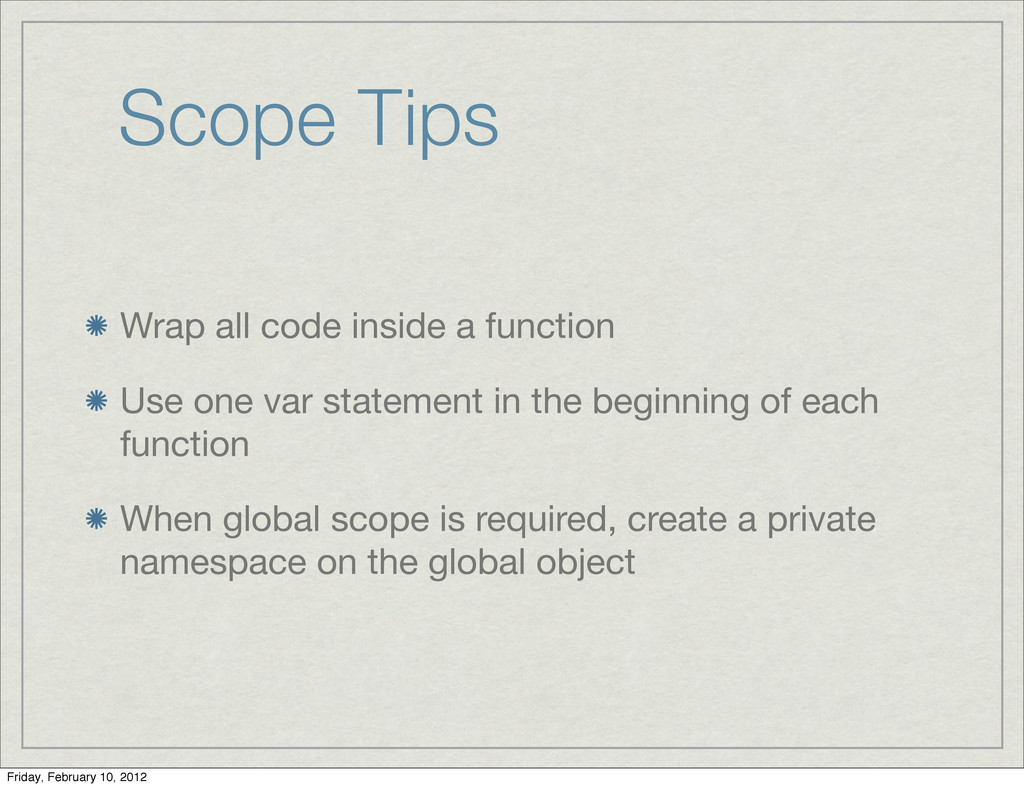 Scope Tips Wrap all code inside a function Use ...