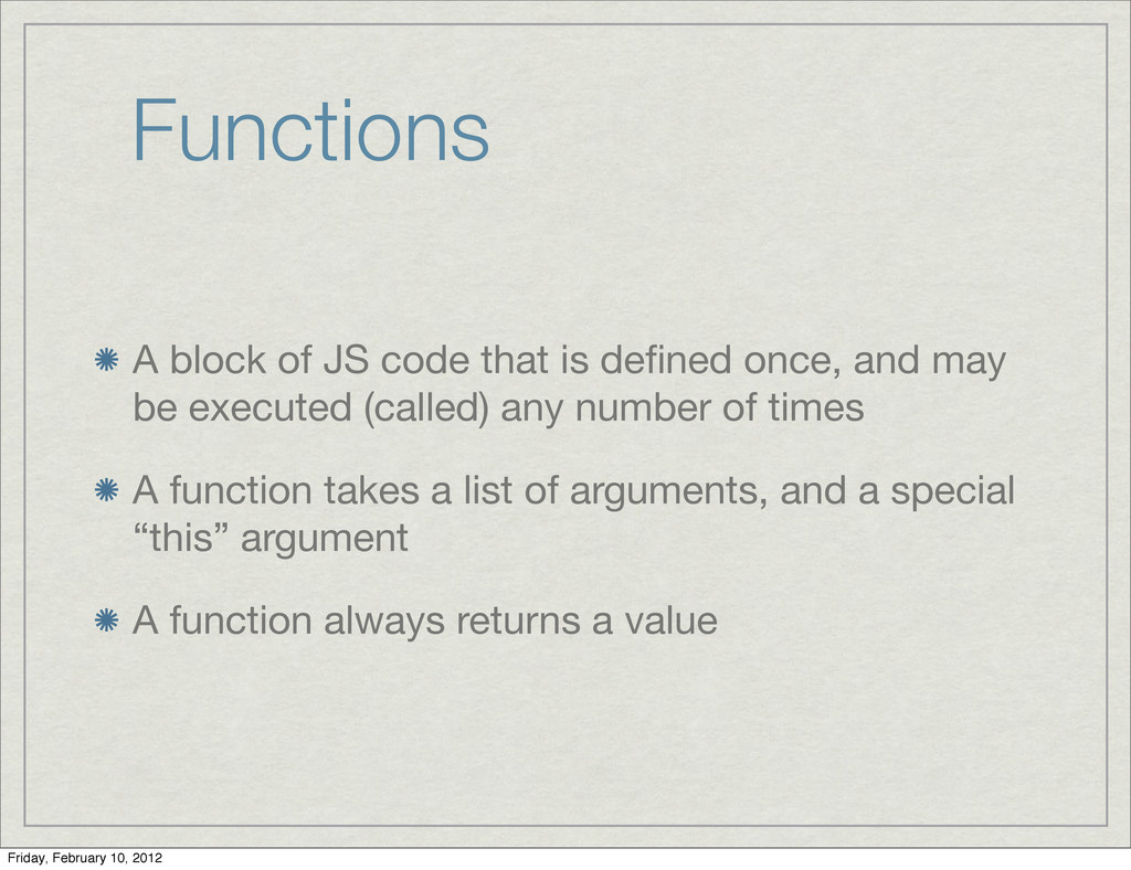 Functions A block of JS code that is defined onc...