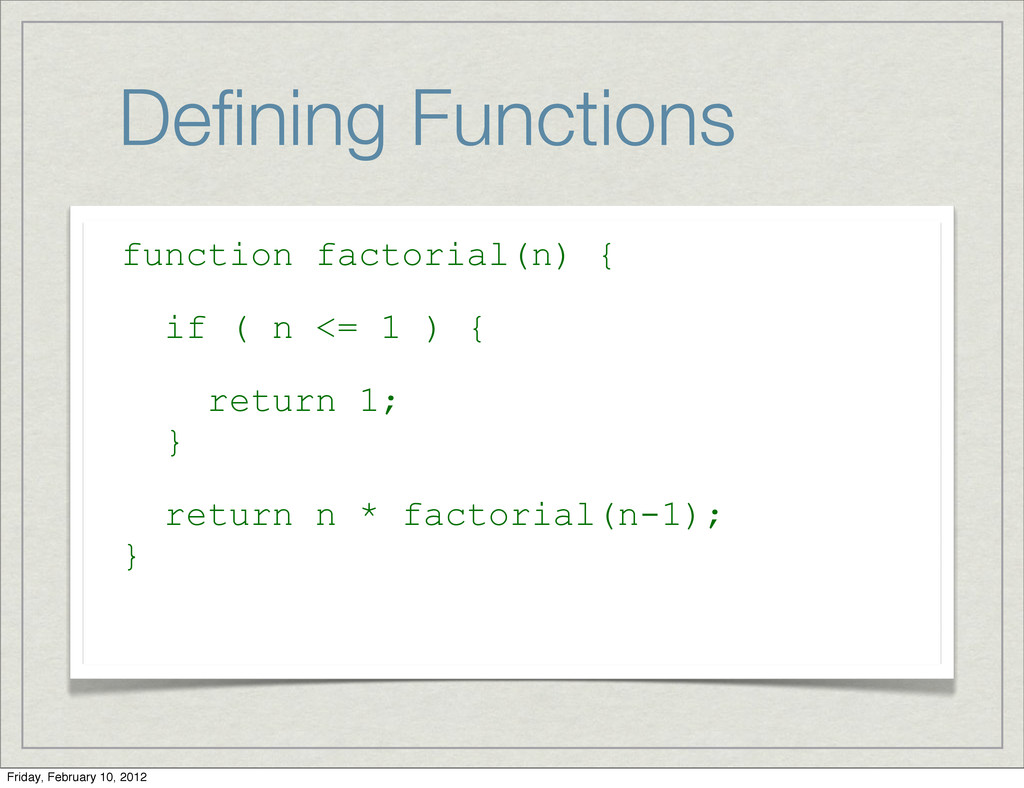Defining Functions function factorial(n) { if ( ...