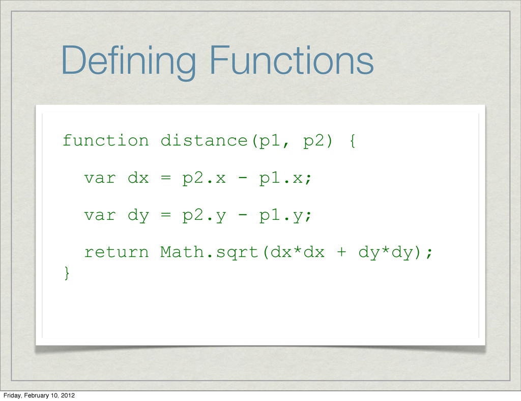 Defining Functions function distance(p1, p2) { v...